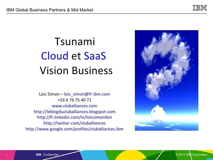 Tsunami  Cloud  et  SaaS   Vision Business Loic Simon –  [email_address] +33 6 76 75 40 71 www.cluballiances.com http://le...