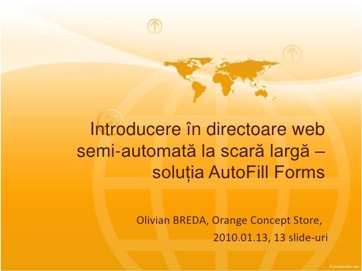 Introducere în directoare web semi-automată la scară largă –          soluția AutoFill Forms         Olivian BREDA, Orange...