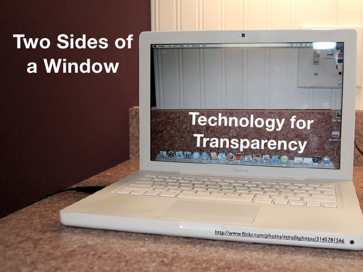 Two Sides of  a Window                 Technology for                 Transparency                     http://www.flickr.co...