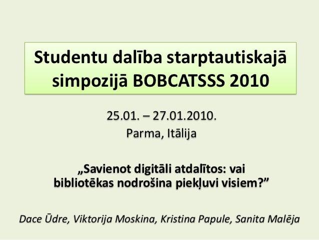 Studentu dalība starptautiskajā     simpozijā BOBCATSSS 2010                  25.01. – 27.01.2010.                     Par...