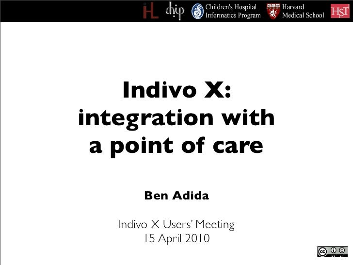Indivo X: integration with  a point of care         Ben Adida     Indivo X Users' Meeting         15 April 2010
