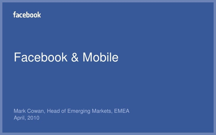 Facebook & Mobile<br />Mark Cowan, Head of Emerging Markets, EMEA<br />April, 2010<br />