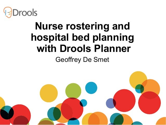 Geoffrey De Smet Nurse rostering and hospital bed planning with Drools Planner