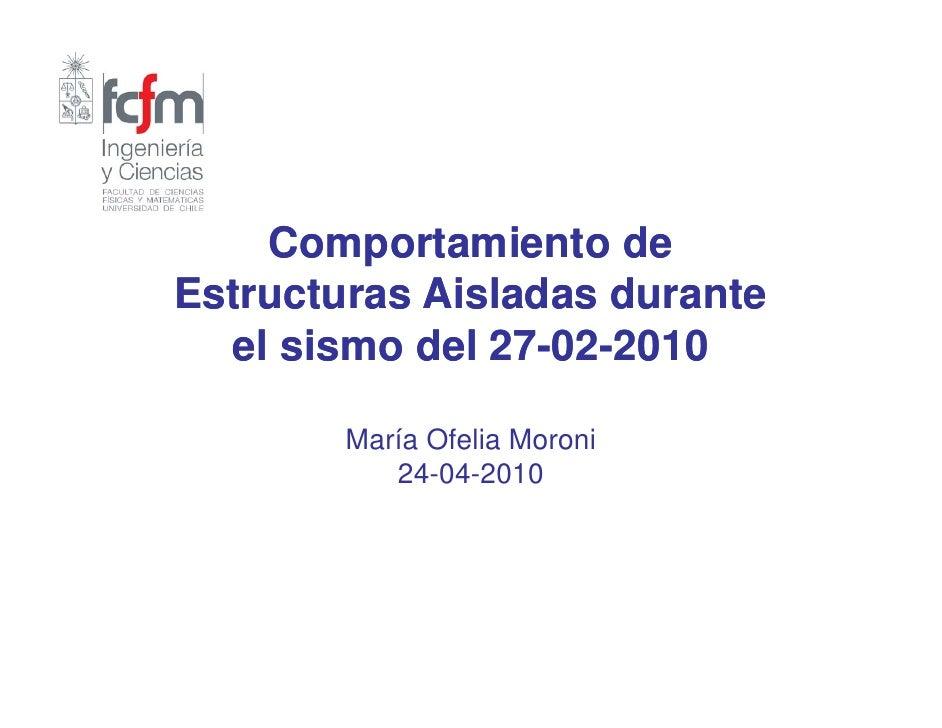 Comportamiento de Estructuras Aisladas durante   el sismo del 27-02-2010                27-02-          María Ofelia Moron...