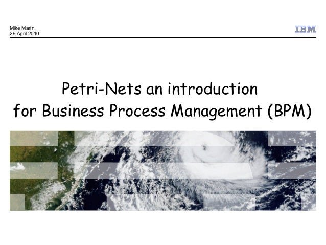 Mike Marin29 April 2010       Petri-Nets an introduction for Business Process Management (BPM)                            ...