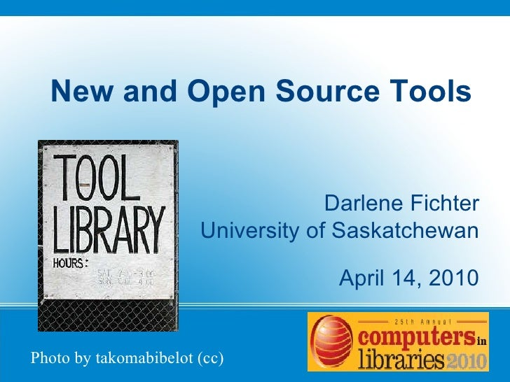 New and Open Source Tools Darlene Fichter University of Saskatchewan April 14, 2010 Photo by takomabibelot (cc)