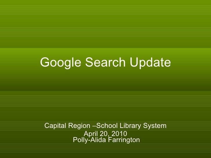 Google Search Update Capital Region –School Library System April 20, 2010  Polly-Alida Farrington