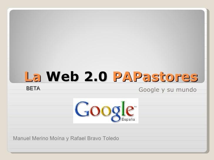La  Web 2.0  PATÓS Google y su mundo BETA