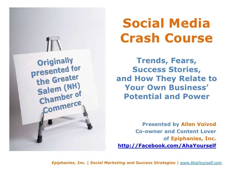 Social Media Crash CourseTrends, Fears, Success Stories, and How They Relate to Your Own Business'Potential and Power <br ...