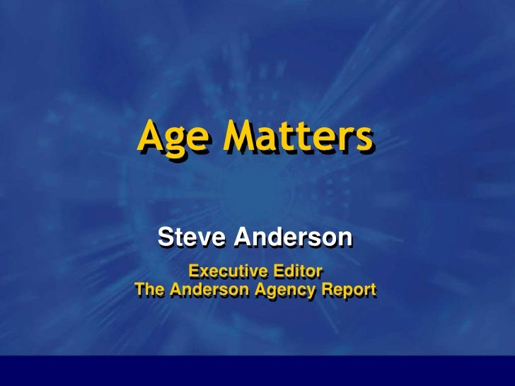 1<br />Age Matters<br />Steve Anderson<br />Executive Editor The Anderson Agency Report <br />