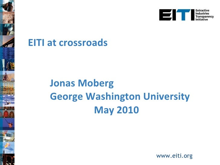 <ul><li>EITI at crossroads </li></ul><ul><li>Jonas Moberg </li></ul><ul><li>George Washington University  </li></ul><ul><l...