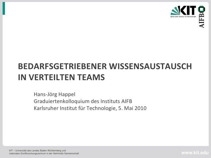 BEDARFSGETRIEBENER WISSENSAUSTAUSCH        IN VERTEILTEN TEAMS                      Hans-Jörg Happel                      ...
