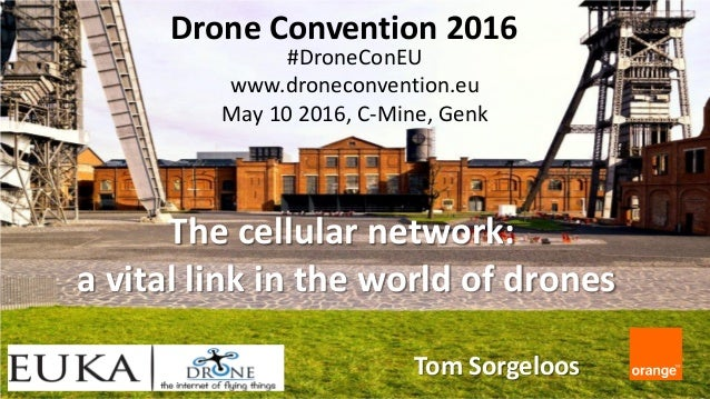 Drone Convention 2016 #DroneConEU www.droneconvention.eu May 10 2016, C-Mine, Genk Tom Sorgeloos The cellular network: a v...
