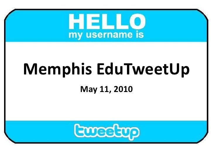 Memphis EduTweetUp<br />May 11, 2010<br />