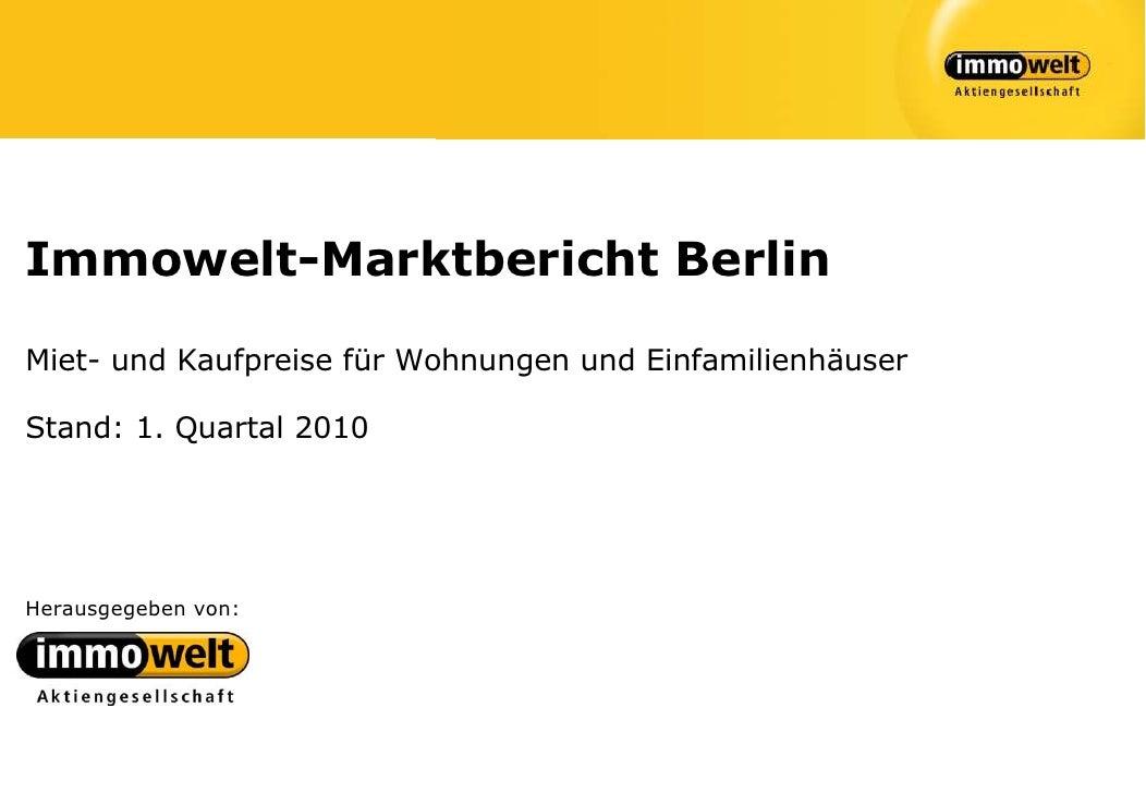 Immowelt-Marktbericht BerlinMiet- und Kaufpreise für Wohnungen und EinfamilienhäuserStand: 1. Quartal 2010Herausgegeben von: