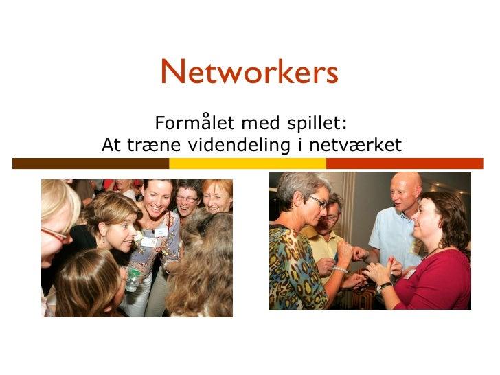 Networkers Formålet med spillet: At træne videndeling i netværket