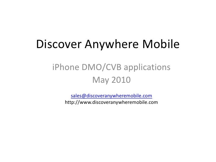 Discover Anywhere Mobile<br />iPhone DMO/CVB applications<br />May 2010<br />sales@discoveranywheremobile.com<br />http://...
