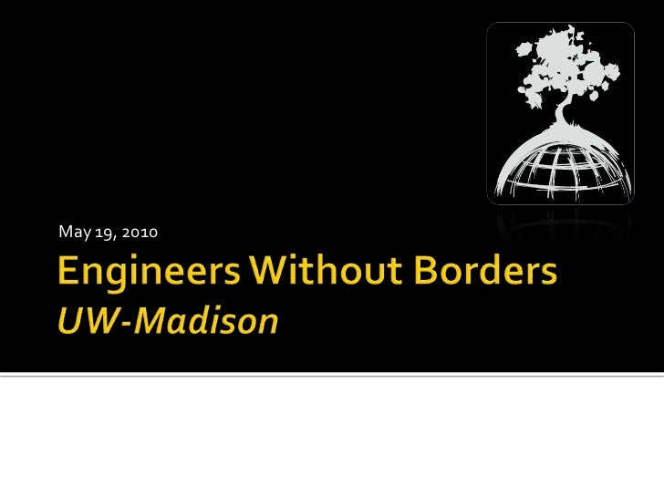 Engineers Without BordersUW-Madison<br />May 19, 2010<br />