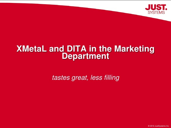 XMetaL and DITA in the Marketing          Department          tastes great, less filling                         1        ...