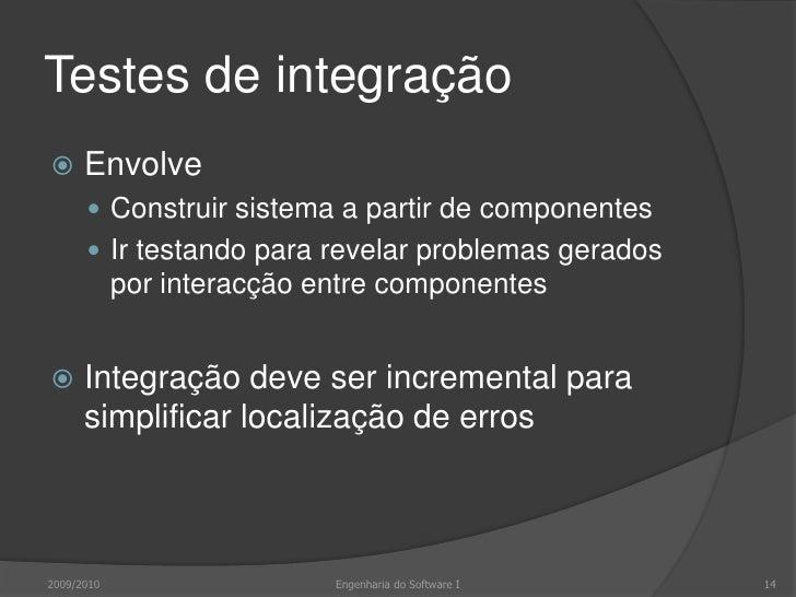 Testes de integração<br />Envolve<br />Construir sistema a partir de componentes<br />Ir testando para revelar problemas g...