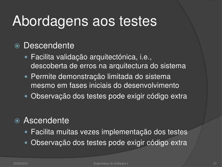 Abordagens aos testes<br />2009/2010<br />Engenharia do Software I<br />17<br />Descendente<br />Facilita validação arquit...