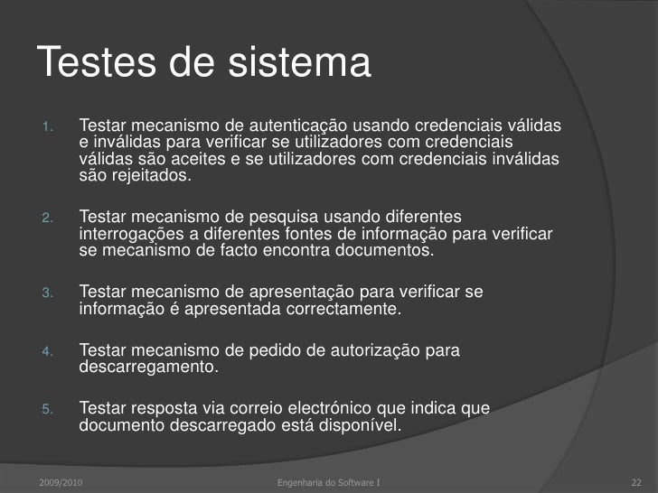 Testes de sistema<br />Testar mecanismo de autenticação usando credenciais válidas e inválidas para verificar se utilizado...