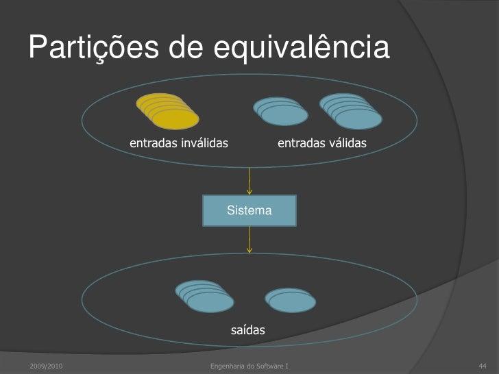 Partições de equivalência<br />2009/2010<br />44<br />Engenharia do Software I<br />3<br />11<br />4<br />10<br />7<br />N...