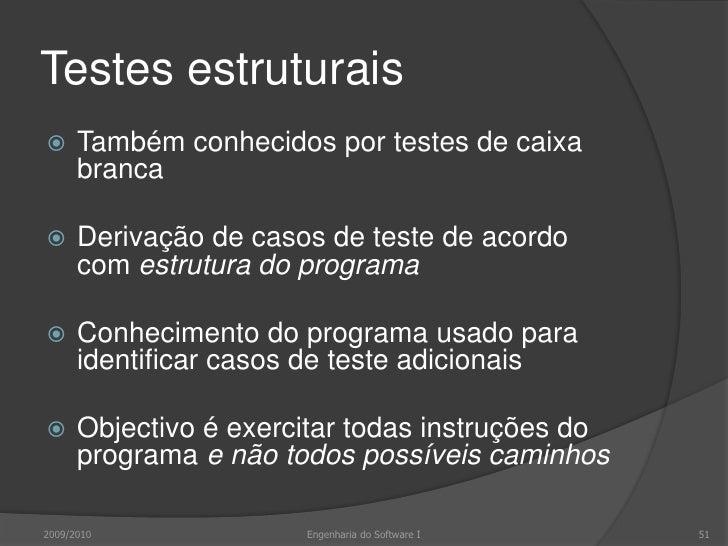 Testes estruturais<br />2009/2010<br />51<br />Engenharia do Software I<br />Dados de teste<br />derivar<br />testar<br />...