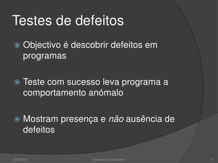 Testes de defeitos<br />Objectivo é descobrir defeitos em programas<br />Teste com sucesso leva programa a comportamento a...