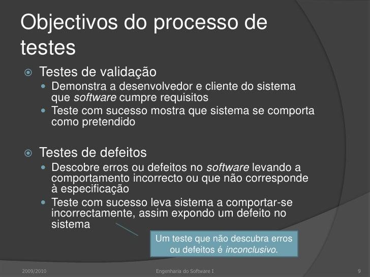 Objectivos do processo de testes<br />Testes de validação<br />Demonstra a desenvolvedor e cliente do sistema que software...