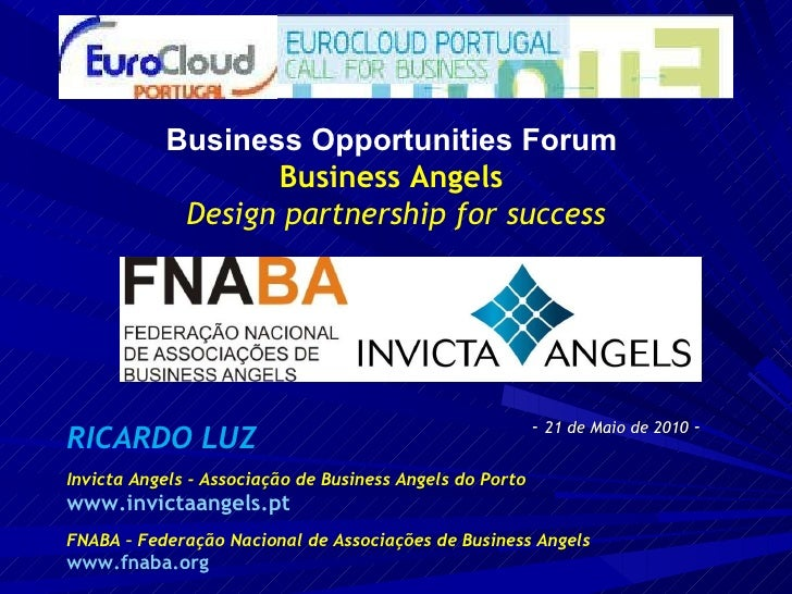 -  21 de Maio de 2010  -  Business Opportunities Forum  Business Angels  Design partnership for success RICARDO LUZ Invict...