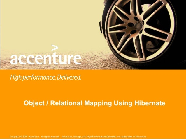 Object / Relational Mapping Using HibernateCopyright © 2007 Accenture. All rights reserved. Accenture, its logo, and High ...