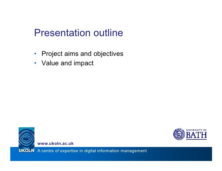 Presentation outline • Project aims and objectives • Value and impact      www.ukoln.ac.uk  A centre of expertise in digit...