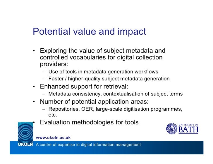 Potential value and impact • Exploring the value of subject metadata and   controlled vocabularies for digital collection ...