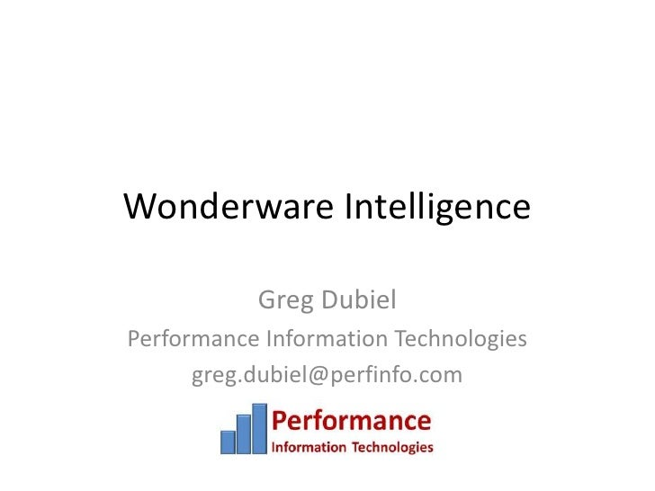 Wonderware Intelligence<br />Greg Dubiel<br />Performance Information Technologies<br />greg.dubiel@perfinfo.com<br />