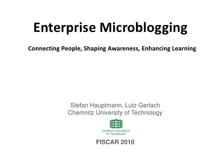 Enterprise Microblogging Connecting People, Shaping Awareness, Enhancing Learning                   Stefan Hauptmann, Lutz...