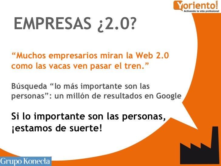 """<ul><li>"""" Muchos empresarios miran la Web 2.0 como las vacas ven pasar el tren.""""   </li></ul><ul><li>Búsqueda """"lo más impo..."""