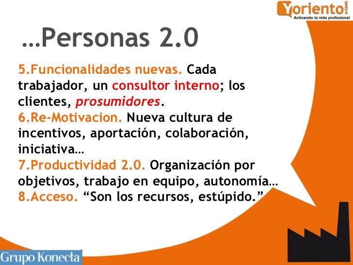 <ul><li>5.Funcionalidades nuevas.  Cada trabajador, un  consultor interno ; los clientes,  prosumidores .  </li></ul><ul><...