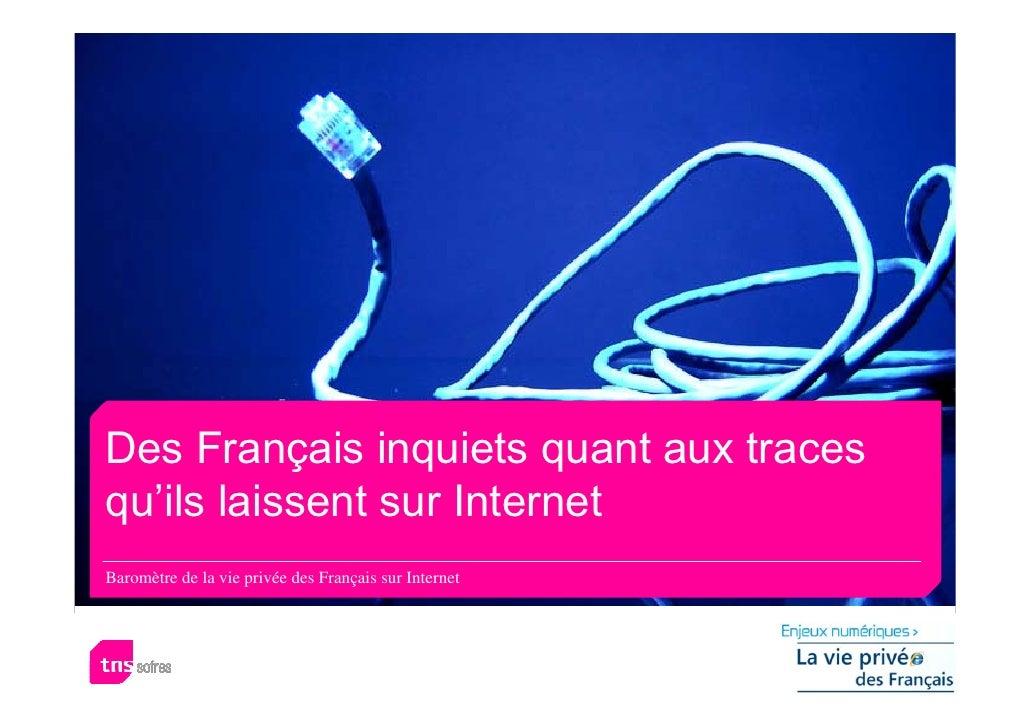 Des Français inquiets quant aux traces qu'ils laissent sur Internet Baromètre de la vie privée des Français sur Internet