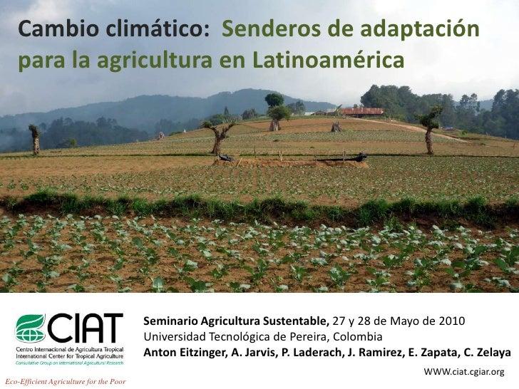 Cambio climático:  Senderos de adaptación para la agricultura en Latinoamérica<br />Seminario Agricultura Sustentable, 27 ...