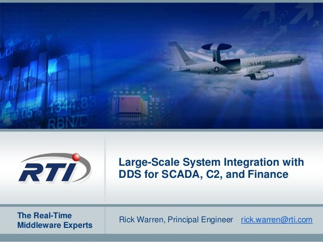 The Real-Time Middleware Experts Large-Scale System Integration with DDS for SCADA, C2, and Finance Rick Warren, Principal...