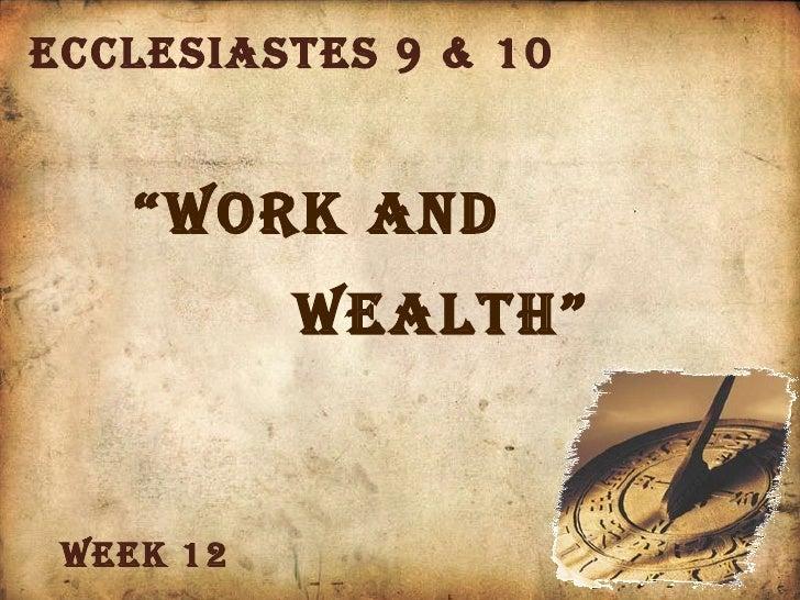 """Ecclesiastes 9 & 10 """" Work and  Wealth"""" Week 12"""
