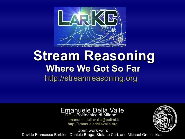 Stream Reasoning Where We Got So Far http://streamreasoning.org   Emanuele Della Valle  DEI - Politecnico di Milano  [emai...