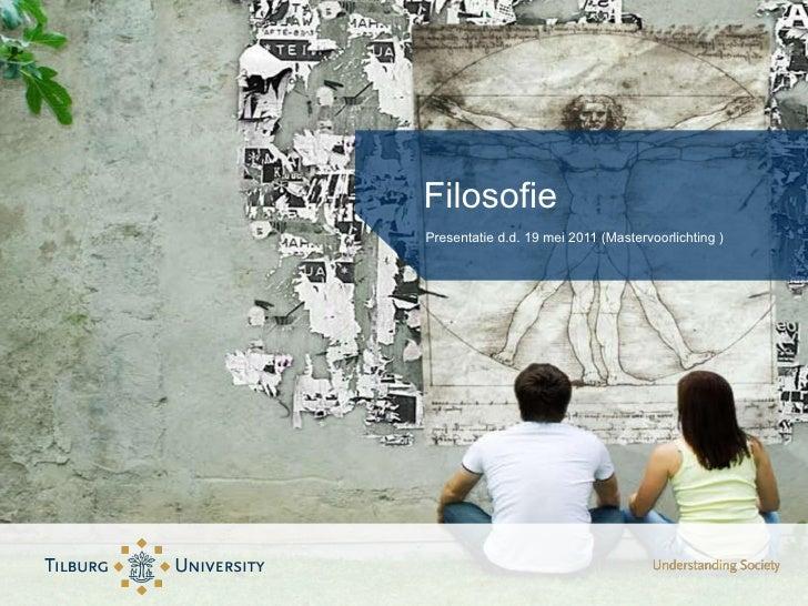 Filosofie <ul><li>Presentatie d.d. 19 mei 2011 (Mastervoorlichting ) </li></ul>