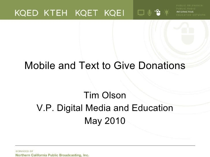 Mobile and Text to Give Donations Tim Olson V.P. Digital Media and Education May 2010