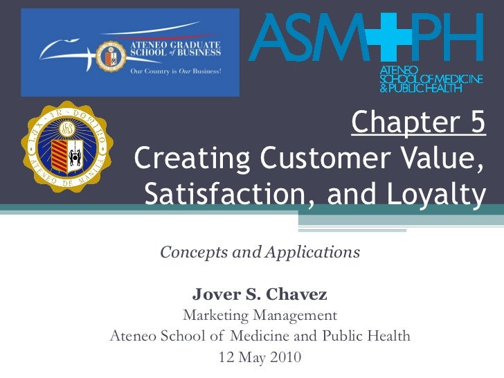 Chapter 5 Creating Customer Value, Satisfaction, and Loyalty Concepts and Applications Jover S. Chavez Marketing Managemen...