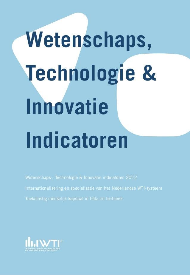 Wetenschaps-, Technologie & Innovatie indicatoren 2012Internationalisering en specialisatie van het Nederlandse WTI-systee...