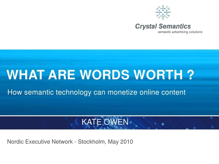 WHAT ARE WORDS WORTH ? How semantic technology can monetize online content                               KATE OWEN  Nordic...