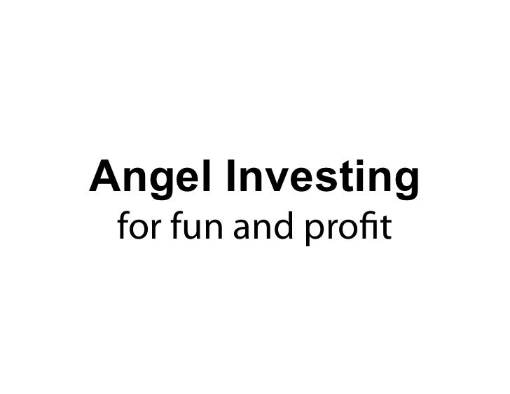 Angel Investing  for fun and profit