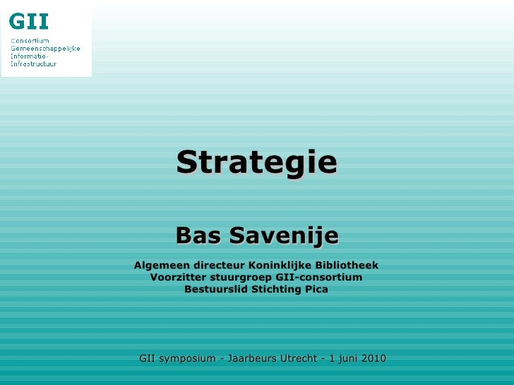 Strategie Bas Savenije Algemeen directeur Koninklijke Bibliotheek Voorzitter stuurgroep GII-consortium Bestuurslid Stichti...
